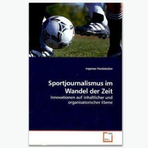 Sportjournalismus im Wandel der Zeit: Sportpublizistik-Fachbuch